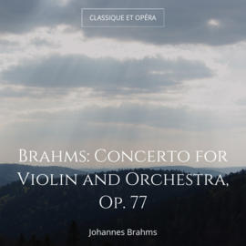 Brahms: Concerto for Violin and Orchestra, Op. 77