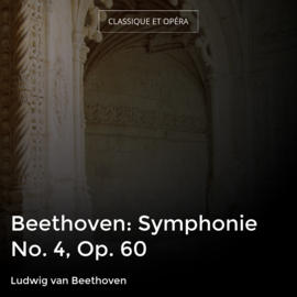 Beethoven: Symphonie No. 4, Op. 60