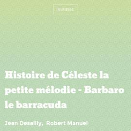 Histoire de Céleste la petite mélodie - Barbaro le barracuda