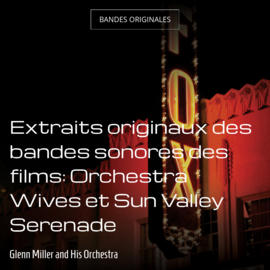 Extraits originaux des bandes sonores des films: Orchestra Wives et Sun Valley Serenade