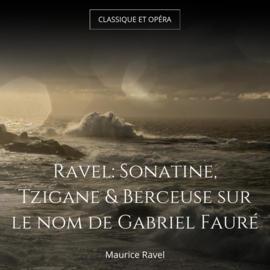 Ravel: Sonatine, Tzigane & Berceuse sur le nom de Gabriel Fauré