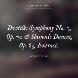 Dvořák: Symphony No. 7, Op. 70 & Slavonic Dances, Op. 83, Extracts