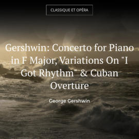 "Gershwin: Concerto for Piano in F Major, Variations On ""I Got Rhythm"" & Cuban Overture"