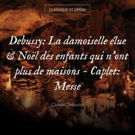 Debussy: La damoiselle élue & Noël des enfants qui n'ont plus de maisons - Caplet: Messe
