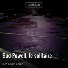 Bud Powell, le solitaire