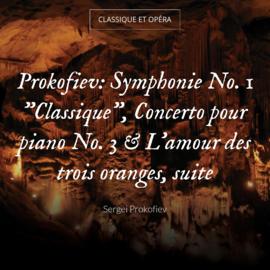 """Prokofiev: Symphonie No. 1 """"Classique"""", Concerto pour piano No. 3 & L'amour des trois oranges, suite"""
