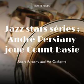 Jazz stars séries : André Persiany joue Count Basie