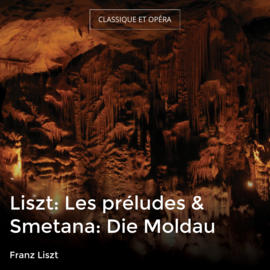 Liszt: Les préludes & Smetana: Die Moldau