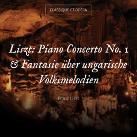 Liszt: Piano Concerto No. 1 & Fantasie über ungarische Volksmelodien
