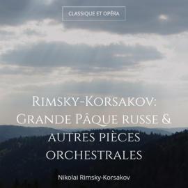 Rimsky-Korsakov: Grande Pâque russe & autres pièces orchestrales