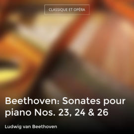 Beethoven: Sonates pour piano Nos. 23, 24 & 26