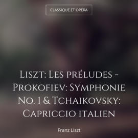 Liszt: Les préludes - Prokofiev: Symphonie No. 1 & Tchaikovsky: Capriccio italien