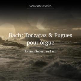 Bach: Toccatas & Fugues pour orgue