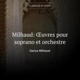 Milhaud: Œuvres pour soprano et orchestre