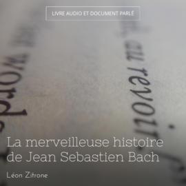 La merveilleuse histoire de Jean Sebastien Bach