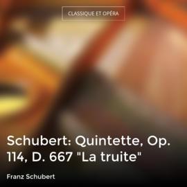 "Schubert: Quintette, Op. 114, D. 667 ""La truite"""