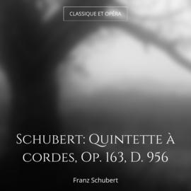 Schubert: Quintette à cordes, Op. 163, D. 956