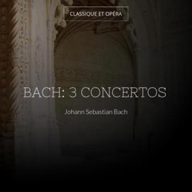 Bach: 3 Concertos