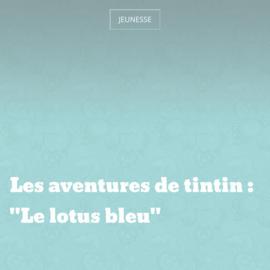 "Les aventures de tintin : ""Le lotus bleu"""