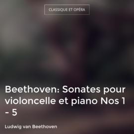 Beethoven: Sonates pour violoncelle et piano Nos 1 - 5
