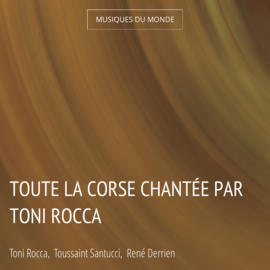 Toute la Corse chantée par Toni Rocca
