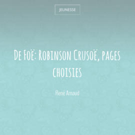 De Foë: Robinson Crusoë, pages choisies