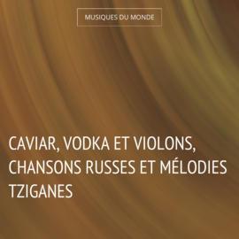 Caviar, vodka et violons, chansons russes et mélodies tziganes