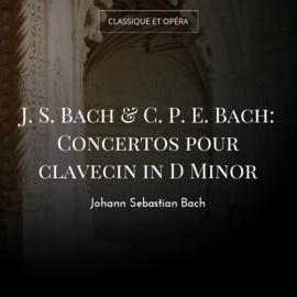 J. S. Bach & C. P. E. Bach: Concertos pour clavecin in D Minor