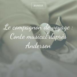 Le compagnon de voyage : Conte musical d'après Andersen