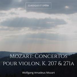 Mozart: Concertos pour violon, K. 207 & 271a