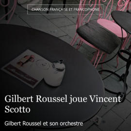 Gilbert Roussel joue Vincent Scotto