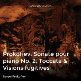 Prokofiev: Sonate pour piano No. 2, Toccata & Visions fugitives