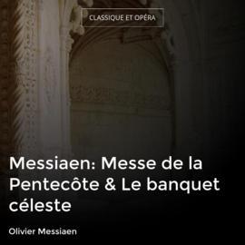 Messiaen: Messe de la Pentecôte & Le banquet céleste