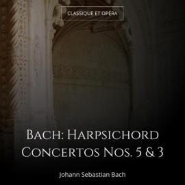 Bach: Harpsichord Concertos Nos. 5 & 3