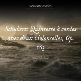 Schubert: Quintette à cordes avec deux violoncelles, Op. 163