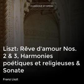 Liszt: Rêve d'amour Nos. 2 & 3, Harmonies poétiques et religieuses & Sonate