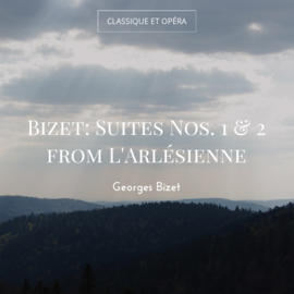 Bizet: Suites Nos. 1 & 2 from L'Arlésienne