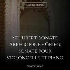 Schubert: Sonate Arpeggione - Grieg: Sonate pour violoncelle et piano