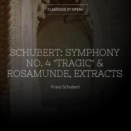 "Schubert: Symphony No. 4 ""Tragic"" & Rosamunde, Extracts"