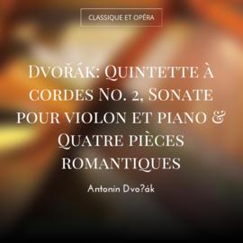 Dvořák: Quintette à cordes No. 2, Sonate pour violon et piano & Quatre pièces romantiques
