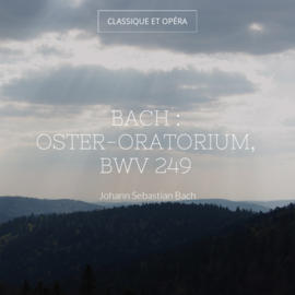 Bach : Oster-Oratorium, BWV 249