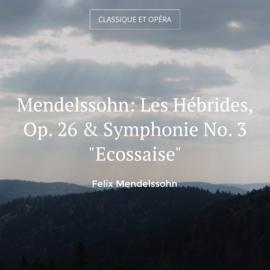 """Mendelssohn: Les Hébrides, Op. 26 & Symphonie No. 3 """"Ecossaise"""""""