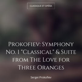 """Prokofiev: Symphony No. 1 """"Classical"""" & Suite from The Love for Three Oranges"""