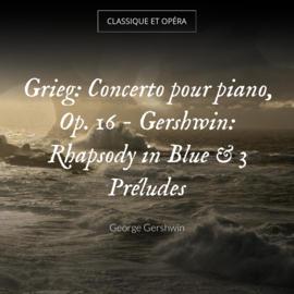 Grieg: Concerto pour piano, Op. 16 - Gershwin: Rhapsody in Blue & 3 Préludes