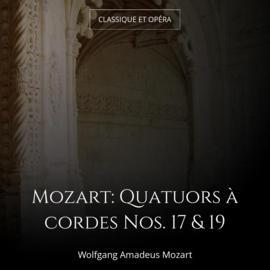 Mozart: Quatuors à cordes Nos. 17 & 19
