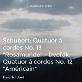 "Schubert: Quatuor à cordes No. 13 ""Rosamunde"" - Dvořák: Quatuor à cordes No. 12 ""Américain"""