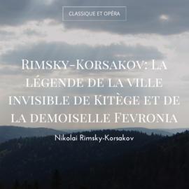 Rimsky-Korsakov: La légende de la ville invisible de Kitège et de la demoiselle Fevronia