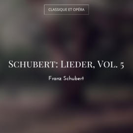 Schubert: Lieder, Vol. 5