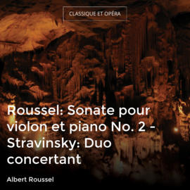 Roussel: Sonate pour violon et piano No. 2 - Stravinsky: Duo concertant