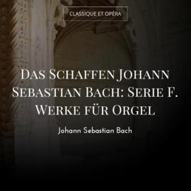 Das Schaffen Johann Sebastian Bach: Serie F. Werke für Orgel